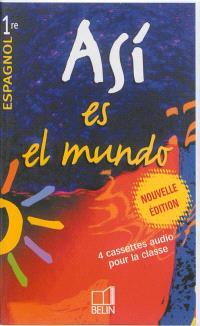 Asi es el mundo, 1re, espagnol : 4 cassettes audio pour la classe