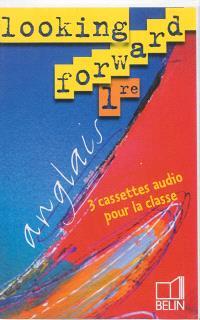 Looking forward, anglais, 1re : 3 cassettes audio pour la classe