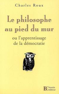 Le philosophe au pied du mur ou L'apprentissage de la démocratie