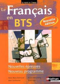 Le français en BTS : le texte et l'image : nouvelles épreuves, nouveaux programmes