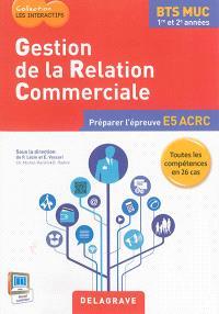 Gestion de la relation commerciale, BTS MUC 1re et 2e années : préparer l'épreuve E5 ACRC : toutes les compétences en 26 cas