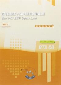 Ateliers professionnels sur PGI EBP Open line : corrigé. Volume 2