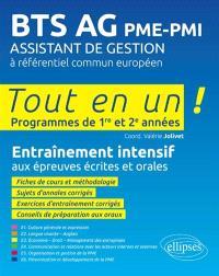 BTS AG PME-PMI, assistant de gestion à référentiel commun européen : tout en un, programmes de 1re et 2e années : entraînement intensif aux épreuves écrites et orales
