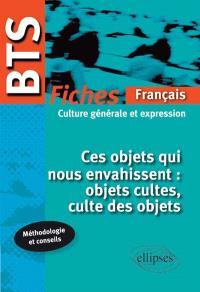 Ces objets qui nous envahissent : objets cultes, culte des objets : BTS fiches français, culture générale et expression