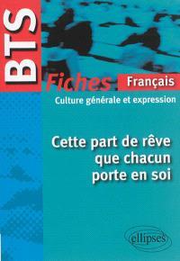 Cette part de rêve que chacun porte en soi : BTS français, culture générale et expression : fiches de culture générale et expression