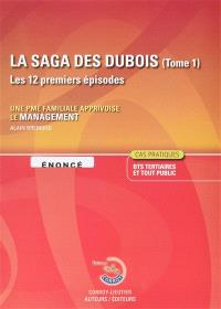 La saga des Dubois, les 12 premiers épisodes, BTS tertiaires et tout public : une PME familiale apprivoise le management : énoncé, cas pratiques