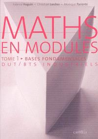 Maths en modules : DUT-BTS industriels. Volume 1, Bases fondamentales