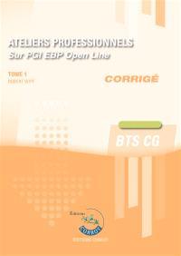 Ateliers professionnels sur PGI EBP Open line : BTS CG : corrigé, cas pratiques. Volume 1
