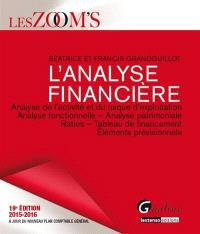 L'analyse financière : analyse de l'activité et du risque d'exploitation, analyse fonctionnelle, analyse patrimoniale, ratios, tableau de financement, éléments prévisionnels : 2015-2016