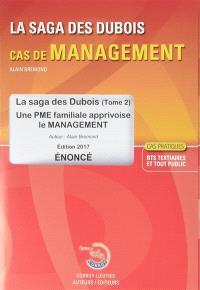 La saga des Dubois, cas de management : une PME familiale apprivoise le management, cas pratiques BTS tertiaires et tout public : énoncé