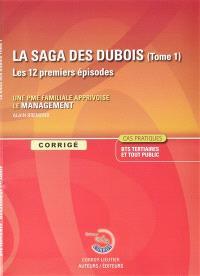 La saga des Dubois, les 12 premiers épisodes : une PME familiale apprivoise le management, cas pratiques BTS tertiaires et tout public : corrigé