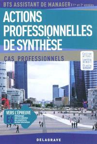 Actions professionnelles de synthèse : cas professionnels : BTS assistant manager 1re et 2e années
