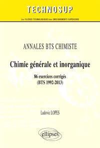 Annales BTS chimiste : chimie générale et inorganique : 86 exercices corrigés, BTS 1992-2013, niveau A