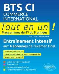 BTS CI commerce international : tout en un ! programmes de 1re et 2e années : entraînement intensif aux 4 épreuves de l'examen final