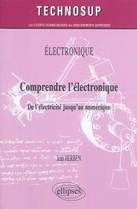 Electronique : comprendre l'électronique, de l'électricité jusqu'au numérique