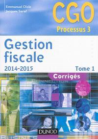 Gestion fiscale 2014-2015 : CGO processus 3 : corrigés. Volume 1