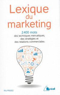 Lexique du marketing : les 2.400 mots des techniques mercatiques, des stratégies et des relations commerciales