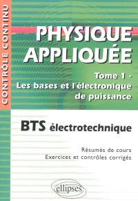 Physique appliquée. Volume 1, Les bases et l'électronique de puissance : BTS électrotechnique : résumés de cours, exercices et contrôles corrigés