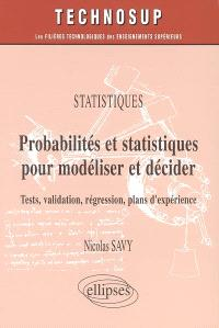 Probabilités et statistiques pour modéliser et décider : tests, validation, régression, plans d'expérience : statistiques