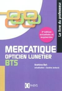 Mercatique BTS opticien lunetier : le livre du professeur