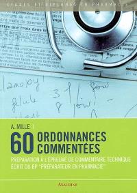 60 ordonnances commentées : préparation à l'épreuve de commentaire technique écrit du BP préparateur en pharmacie