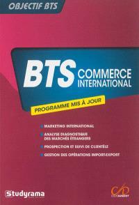 BTS commerce international : marketing international, analyse diagnostique des marchés étrangers, prospection et suivi de clientèle, gestion des opérations import-export