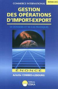 Gestion des opérations d'import-export : énoncé : 10 dossiers, 90 cas pratiques