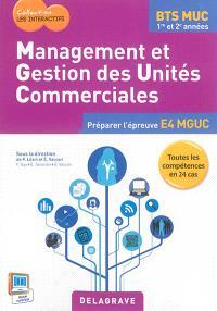 Management et gestion des unités commerciales : BTS MUC 1re et 2e années : préparer l'épreuve E4 MGUC