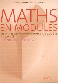 Maths en modules : DUT-BTS industriels. Volume 2, Eléments de mathématiques appliquées