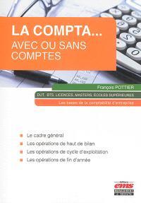 La compta... avec ou sans comptes : les bases de la comptabilité d'entreprise : DUT, BTS, licences, masters, écoles supérieures