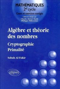 Algèbre et théorie des nombres : cryptographie, primalité : cours et exercices corrigés