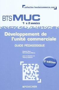 Développement de l'unité commerciale, BTS MUC 1re & 2e années : guide pédagogique