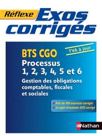 Exos corrigés : BTS CGO, processus 1, 2, 3, 4, 5 et 6 : gestion des obligations comptables, fiscales et sociales, TVA à jour