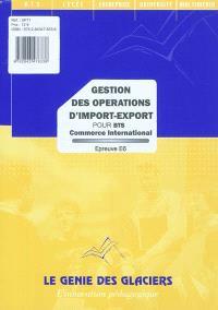 Gestion des opérations d'import-export pour BTS commerce international : épreuve 6