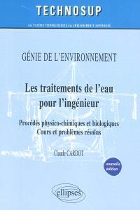 Les traitements de l'eau : procédés physico-chimiques et biologiques, cours et problèmes résolus : génie de l'environnement