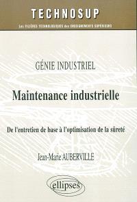 Maintenance industrielle : génie industriel : de l'entretien de base à l'optimisation de la sûreté