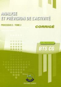 Analyse et prévision de l'activité, corrigé : processus 5 du BTS CG. Volume 2