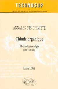 Annales BTS chimiste : chimie organique : 53 exercices corrigés (BTS 1992-2013)