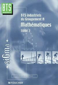 BTS industriels du groupement A : mathématiques. Volume 2