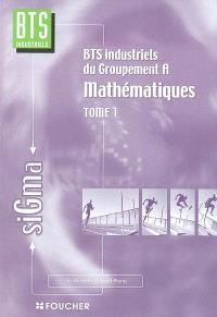 BTS industriels du groupement A : mathématiques. Volume 1, BTS industriels