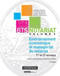 BTS notariat. Volume 3, Environnement économique et managérial du notariat : 1re et 2e années : cours, cas pratiques et exercices corrigés