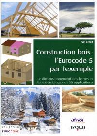 Construction bois : l'Eurocode 5 par l'exemple : le dimensionnement des barres et des assemblages en 30 applications