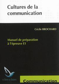 Cultures de la communication : manuel de préparation à l'épreuve E1