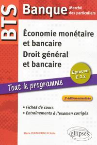 Economie monétaire et bancaire, droit général et bancaire, épreuve E 3.2 : BTS banque, marché des particuliers : fiches de cours et entraînements à l'examen corrigés