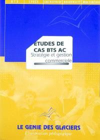 Etudes de cas BTS AC : stratégie et gestion commerciale