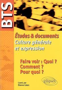 Etudes et documents, culture générale et expression : faire voir : quoi ? Comment ? Pour quoi ?