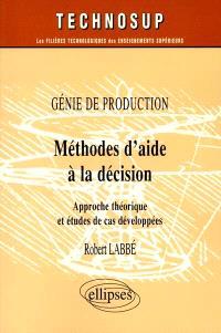 Génie de production : méthodes d'aide à la décision : approche théorique et études de cas développées