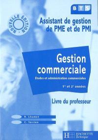 Gestion commerciale, assistant de gestion de PME et de PMI : études et administration commerciales 1re et 2e années : livre du professeur