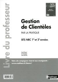 Gestion de clientèle par la pratique : BTS NRC 1re et 2e années