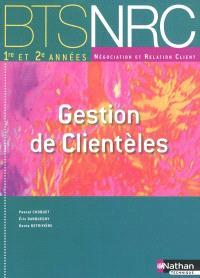 Gestion de clientèles, par la pratique : BTS 1re et 2e années négociation et relation client